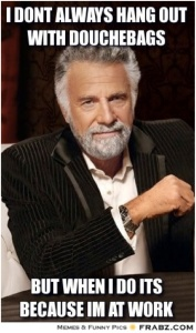 Most interesting man on ... Douchebags
